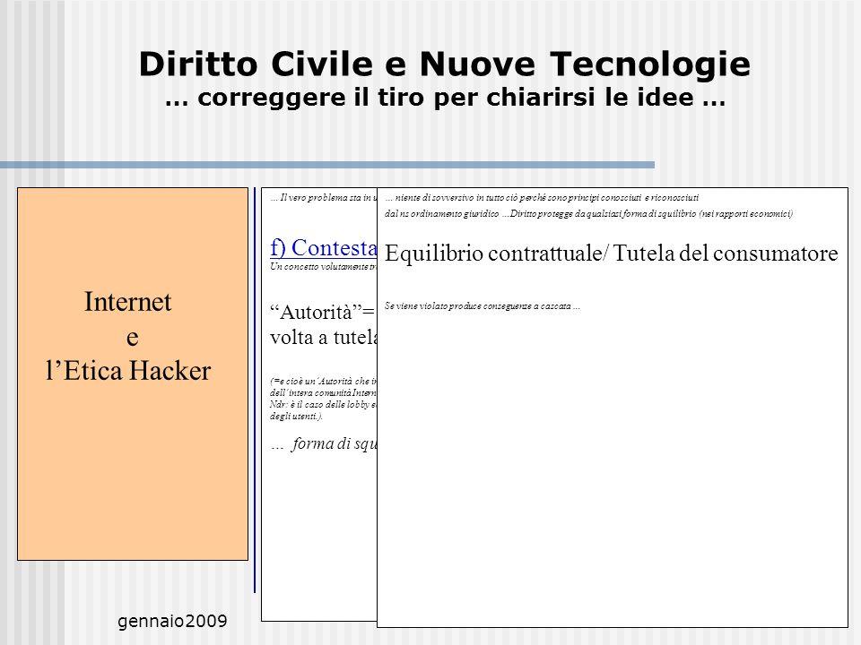 gennaio2009M.C. De Vivo9 Internet e lEtica Hacker … Il vero problema sta in un principio delletica hacker … f) Contestazione dellAutorità Un concetto