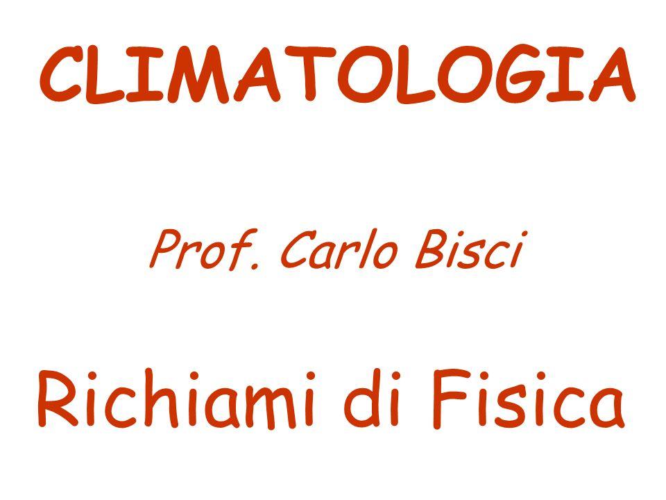 Richiami di Fisica CLIMATOLOGIA Prof. Carlo Bisci