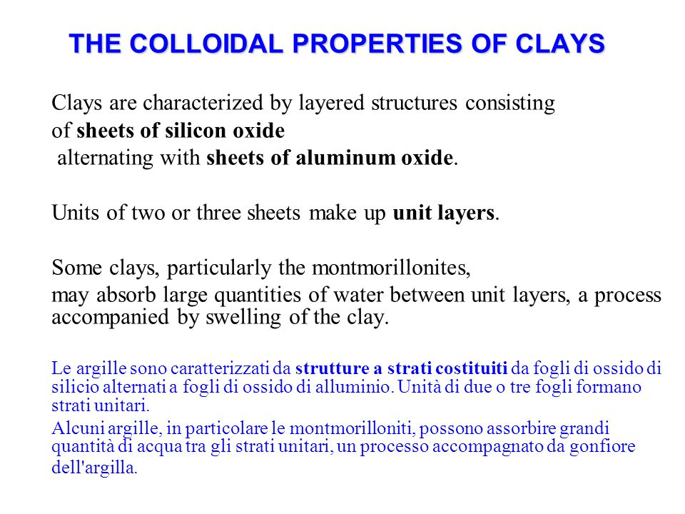 THE COLLOIDAL PROPERTIES OF CLAYS Clays are characterized by layered structures consisting of sheets of silicon oxide alternating with sheets of alumi