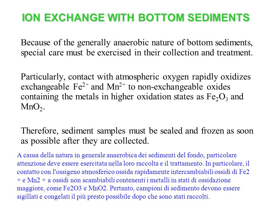 ION EXCHANGE WITH BOTTOM SEDIMENTS Because of the generally anaerobic nature of bottom sediments, special care must be exercised in their collection a