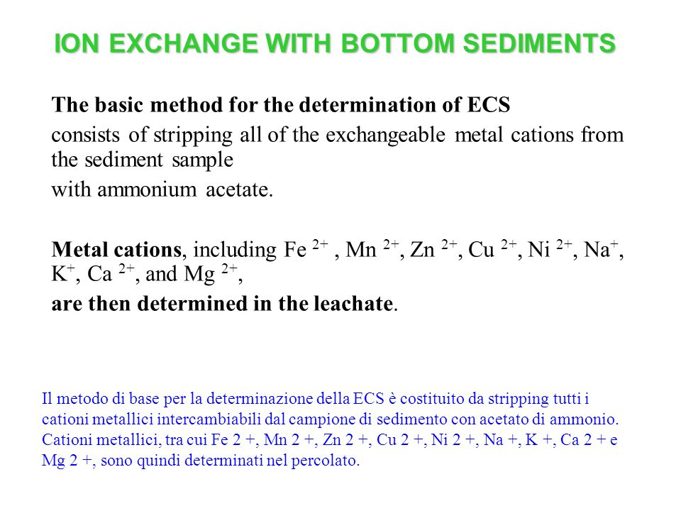 ION EXCHANGE WITH BOTTOM SEDIMENTS The basic method for the determination of ECS consists of stripping all of the exchangeable metal cations from the