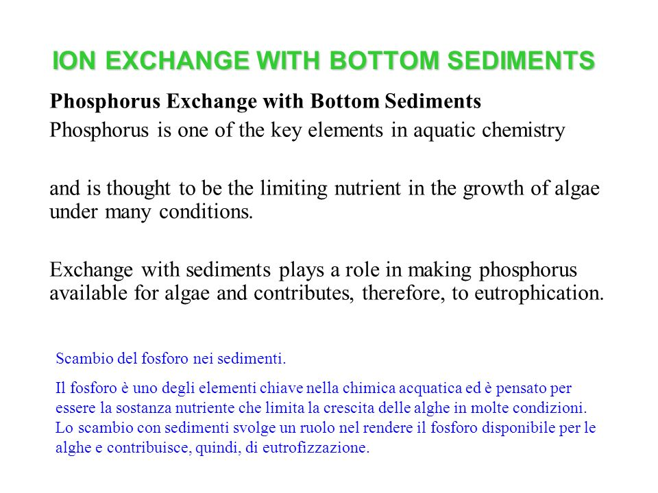 ION EXCHANGE WITH BOTTOM SEDIMENTS Phosphorus Exchange with Bottom Sediments Phosphorus is one of the key elements in aquatic chemistry and is thought to be the limiting nutrient in the growth of algae under many conditions.