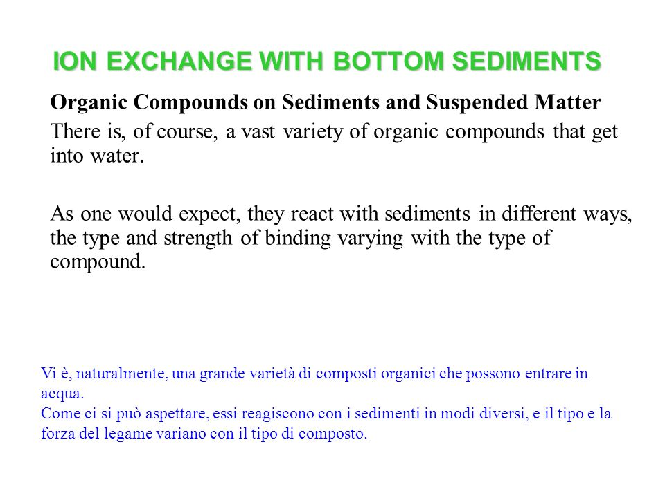 ION EXCHANGE WITH BOTTOM SEDIMENTS Organic Compounds on Sediments and Suspended Matter There is, of course, a vast variety of organic compounds that g