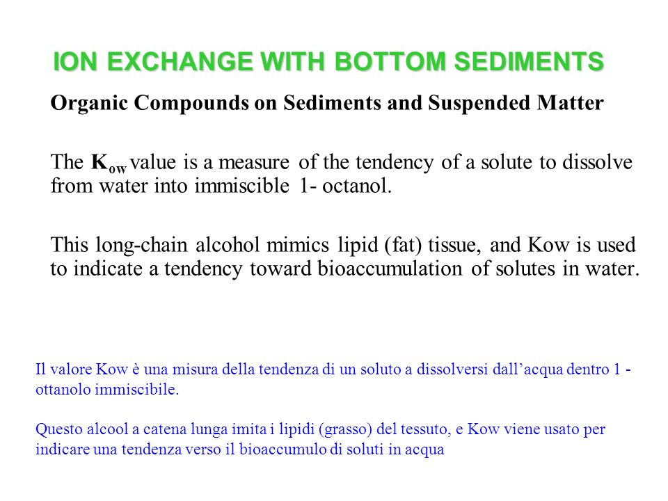 ION EXCHANGE WITH BOTTOM SEDIMENTS Organic Compounds on Sediments and Suspended Matter The K ow value is a measure of the tendency of a solute to diss