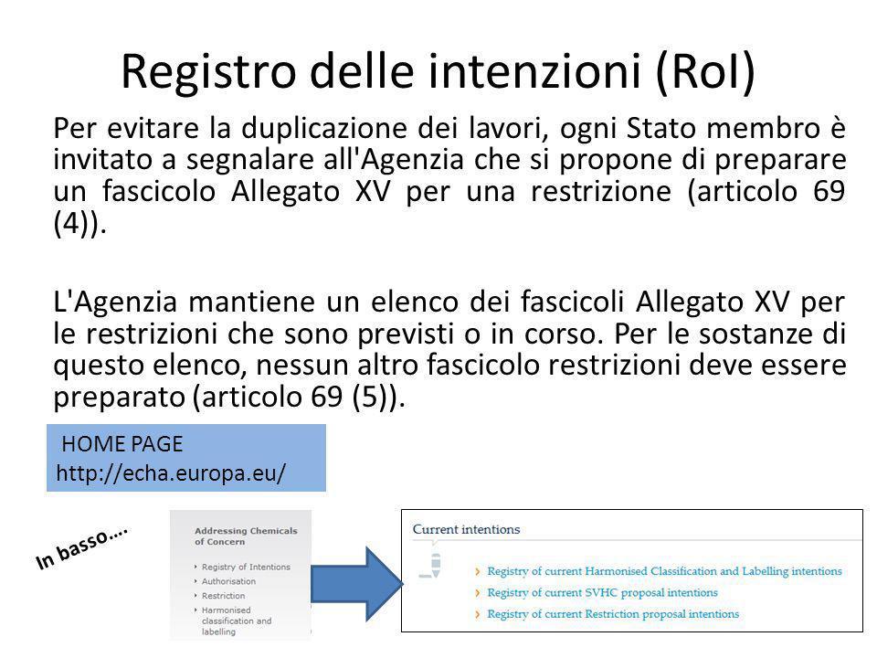 Registro delle intenzioni (RoI) Per evitare la duplicazione dei lavori, ogni Stato membro è invitato a segnalare all Agenzia che si propone di preparare un fascicolo Allegato XV per una restrizione (articolo 69 (4)).