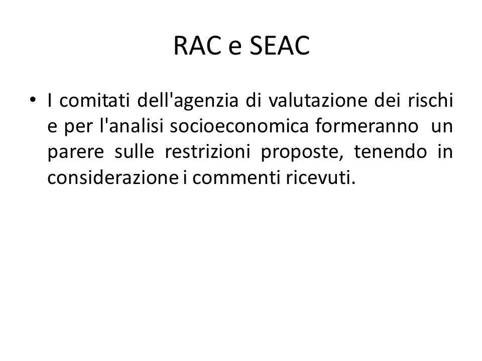 RAC e SEAC I comitati dell agenzia di valutazione dei rischi e per l analisi socioeconomica formeranno un parere sulle restrizioni proposte, tenendo in considerazione i commenti ricevuti.