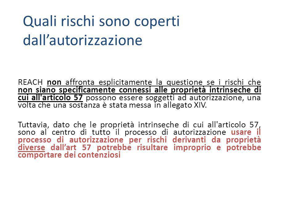 REACH non affronta esplicitamente la questione se i rischi che non siano specificamente connessi alle proprietà intrinseche di cui all articolo 57 possono essere soggetti ad autorizzazione, una volta che una sostanza è stata messa in allegato XIV.