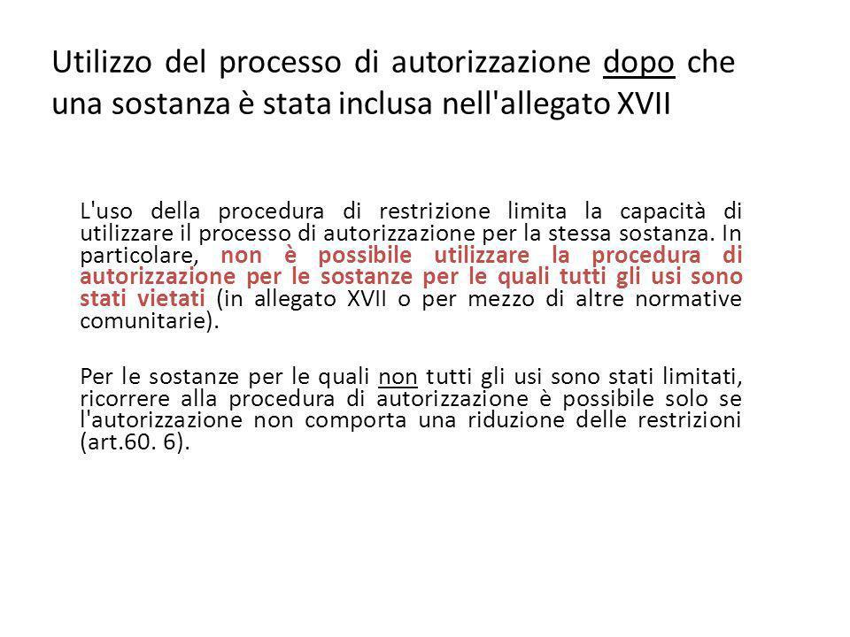 Utilizzo del processo di autorizzazione dopo che una sostanza è stata inclusa nell allegato XVII L uso della procedura di restrizione limita la capacità di utilizzare il processo di autorizzazione per la stessa sostanza.
