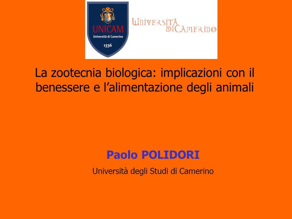 La zootecnia biologica: implicazioni con il benessere e lalimentazione degli animali Paolo POLIDORI Università degli Studi di Camerino