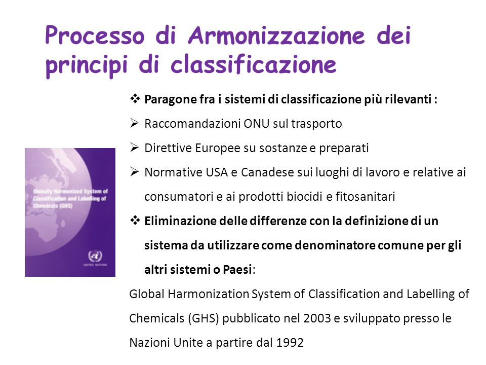 Paragone fra i sistemi di classificazione più rilevanti : Raccomandazioni ONU sul trasporto Direttive Europee su sostanze e preparati Normative USA e