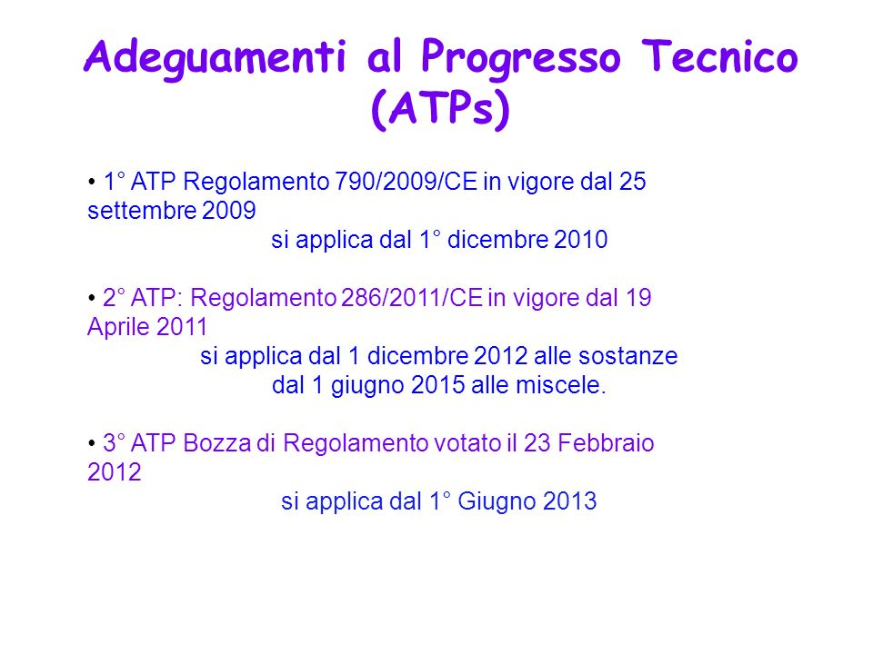 1° ATP Regolamento 790/2009/CE in vigore dal 25 settembre 2009 si applica dal 1° dicembre 2010 2° ATP: Regolamento 286/2011/CE in vigore dal 19 Aprile