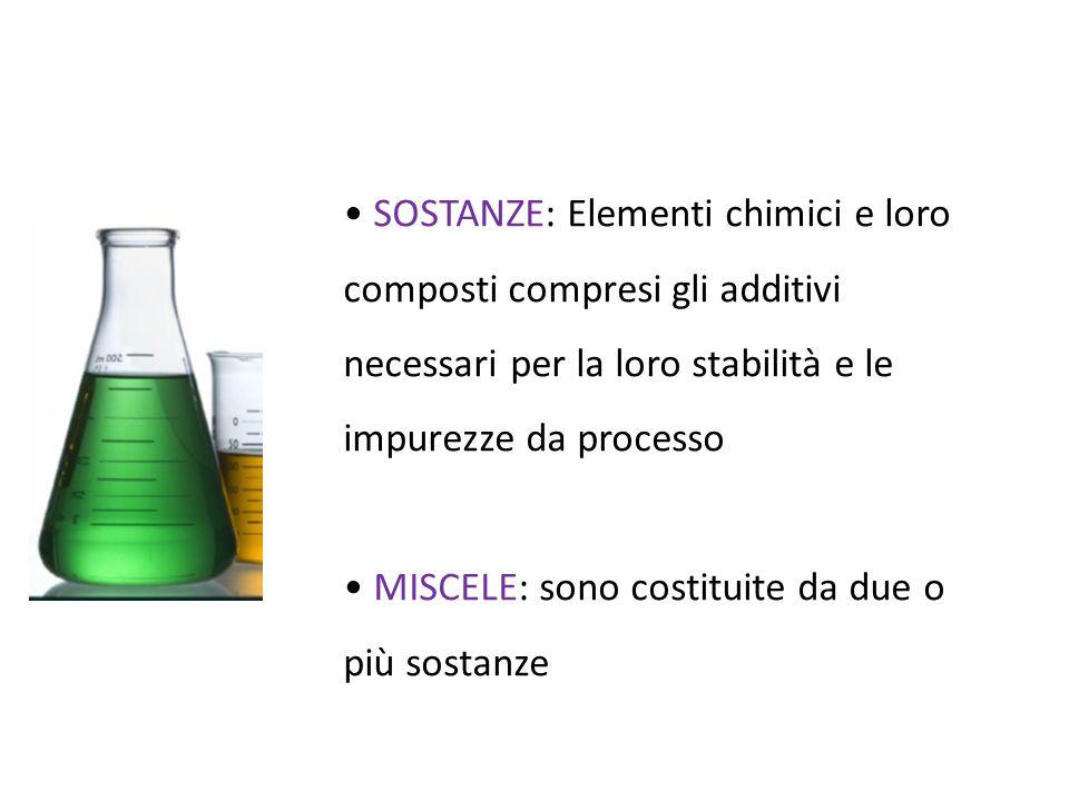 SOSTANZE: Elementi chimici e loro composti compresi gli additivi necessari per la loro stabilità e le impurezze da processo MISCELE: sono costituite d