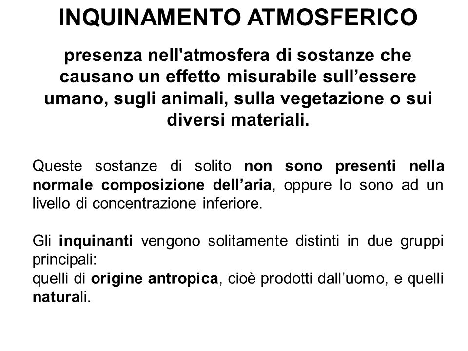 presenza nell'atmosfera di sostanze che causano un effetto misurabile sullessere umano, sugli animali, sulla vegetazione o sui diversi materiali. Ques