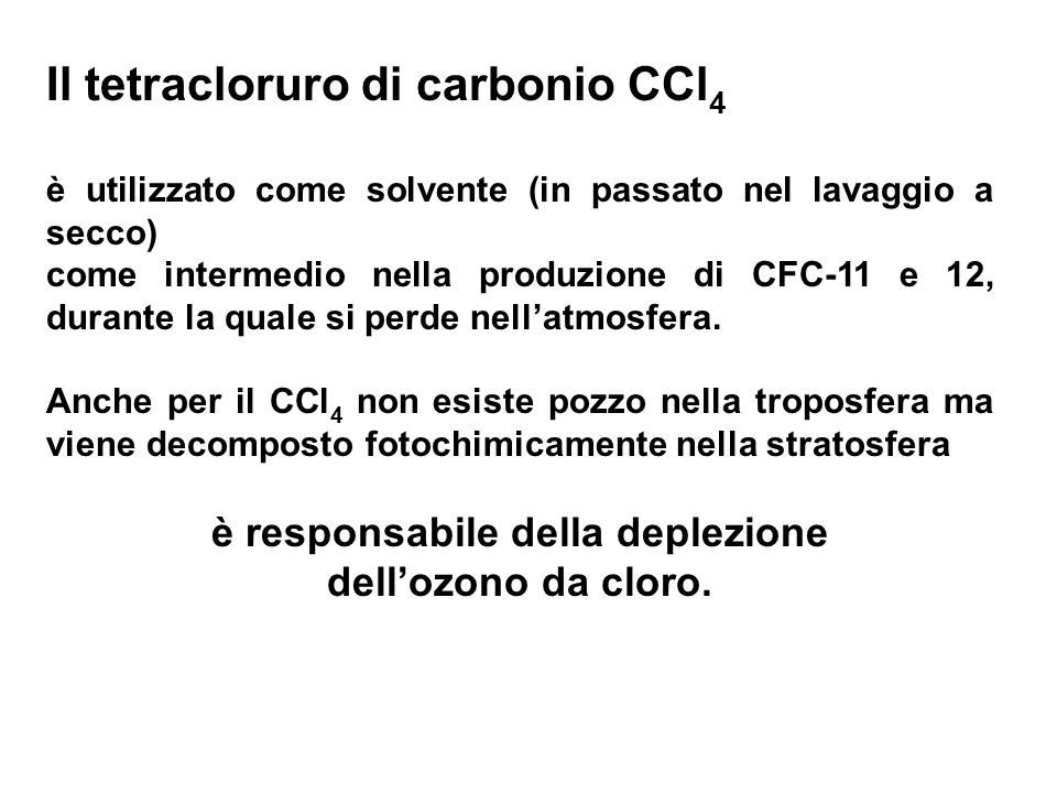 Il tetracloruro di carbonio CCl 4 è utilizzato come solvente (in passato nel lavaggio a secco) come intermedio nella produzione di CFC-11 e 12, durant