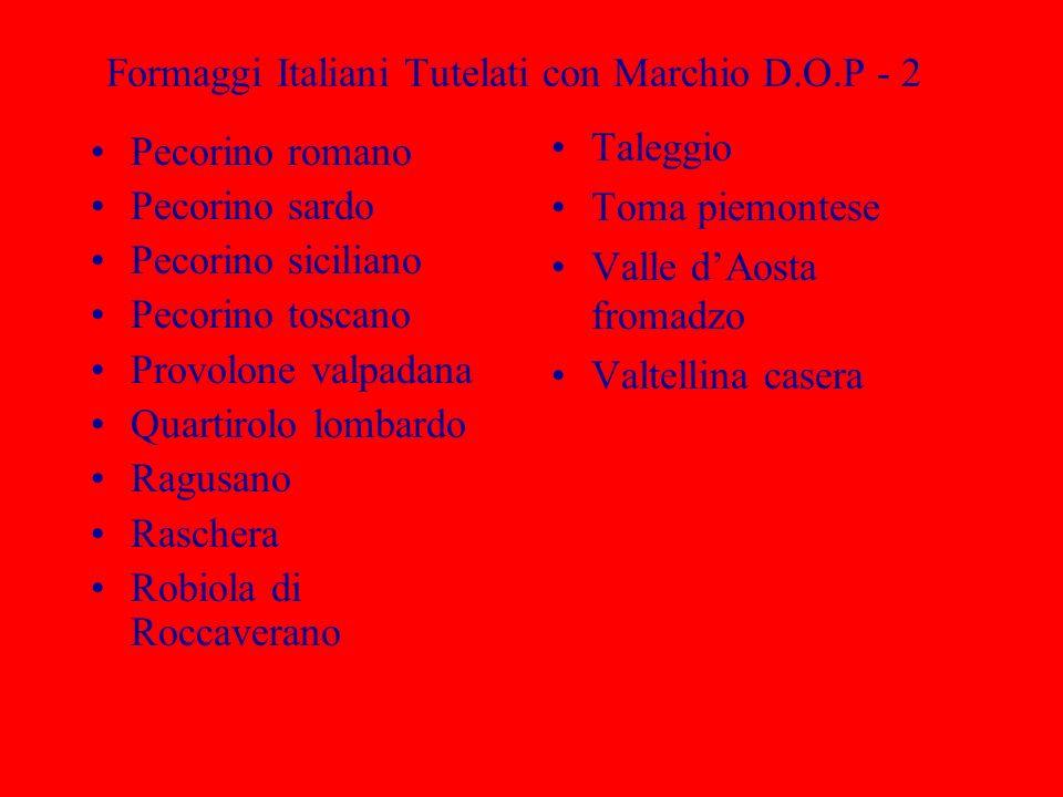 Formaggi Italiani Tutelati con Marchio D.O.P - 2 Pecorino romano Pecorino sardo Pecorino siciliano Pecorino toscano Provolone valpadana Quartirolo lom