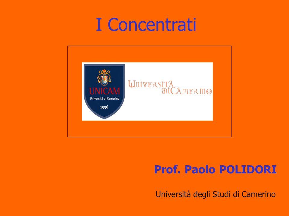 I Concentrati Prof. Paolo POLIDORI Università degli Studi di Camerino