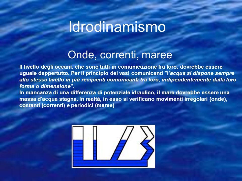 Idrodinamismo Onde, correnti, maree Il livello degli oceani, che sono tutti in comunicazione fra loro, dovrebbe essere uguale dappertutto. Per il prin