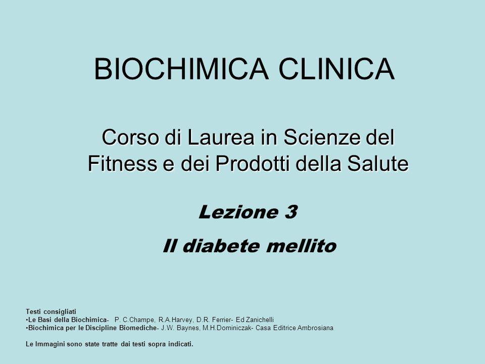 BIOCHIMICA CLINICA Corso di Laurea in Scienze del Fitness e dei Prodotti della Salute Lezione 3 Il diabete mellito Testi consigliati Le Basi della Bio