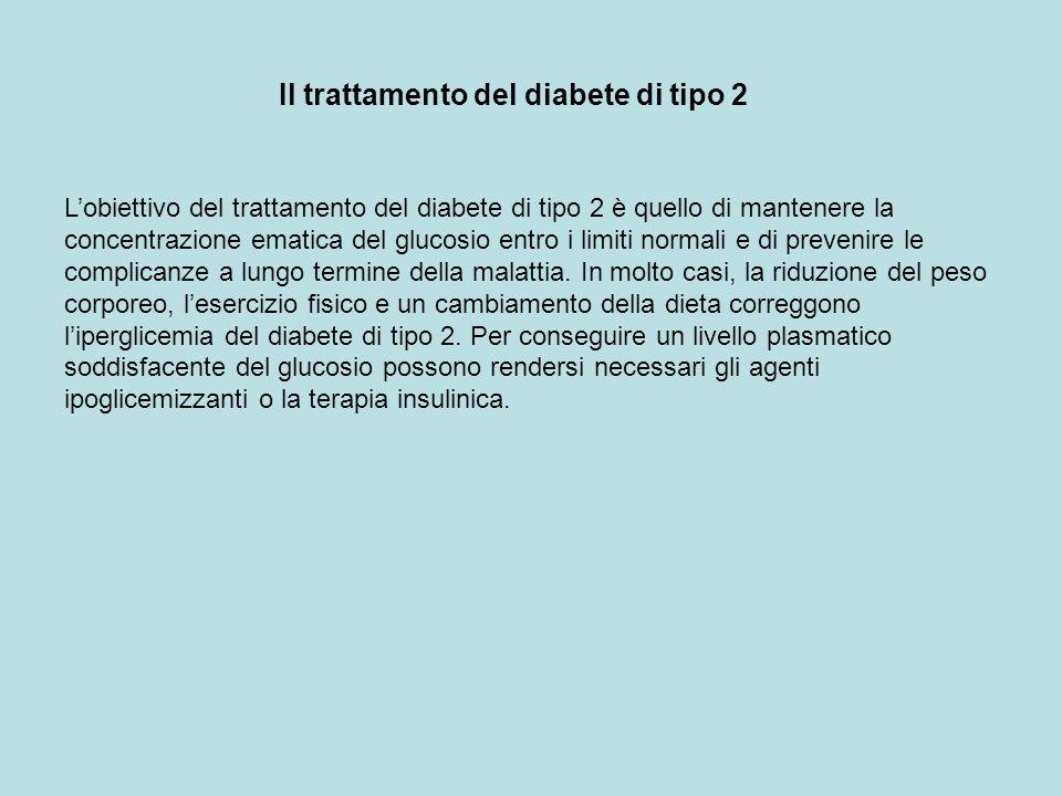 Il trattamento del diabete di tipo 2 Lobiettivo del trattamento del diabete di tipo 2 è quello di mantenere la concentrazione ematica del glucosio ent