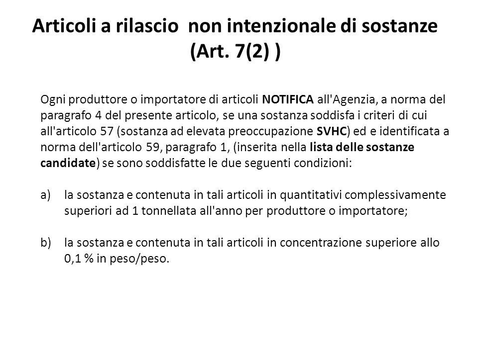 Articoli a rilascio non intenzionale di sostanze (Art. 7(2) ) Ogni produttore o importatore di articoli NOTIFICA all'Agenzia, a norma del paragrafo 4