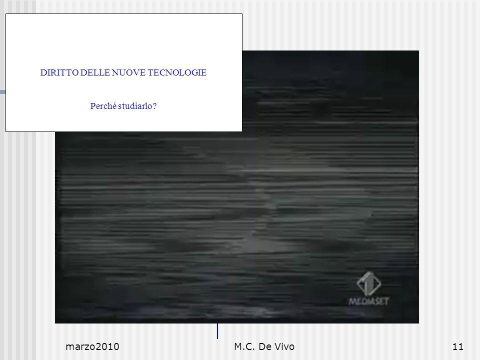 marzo2010M.C. De Vivo11 DIRITTO DELLE NUOVE TECNOLOGIE Perché studiarlo