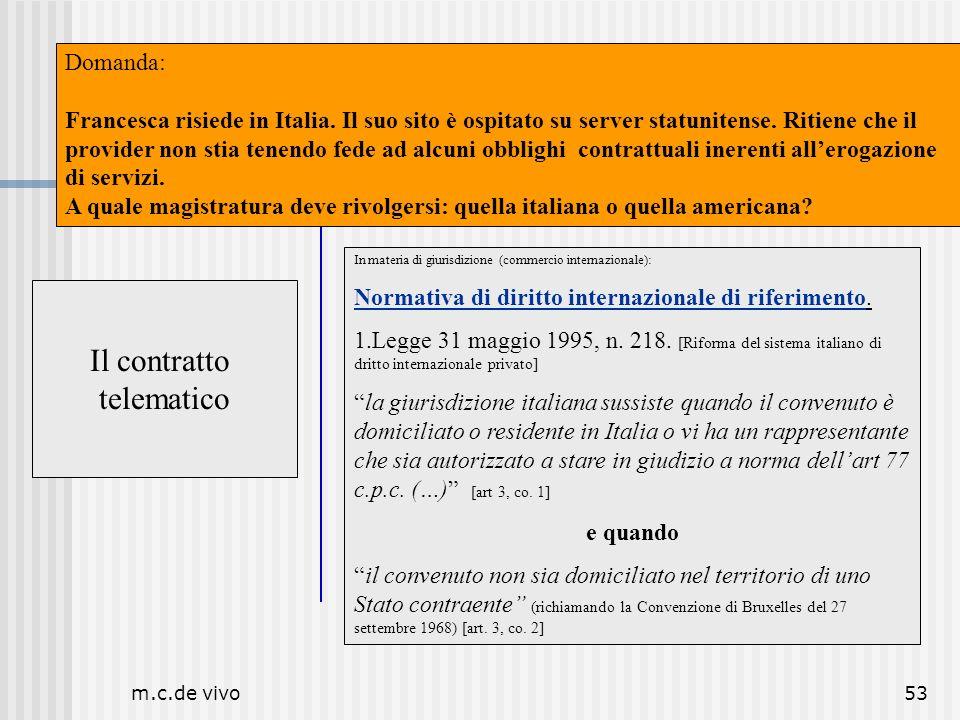m.c.de vivo53 Il contratto telematico Luogo Il contratto telematico In materia di giurisdizione (commercio internazionale): Normativa di diritto inter