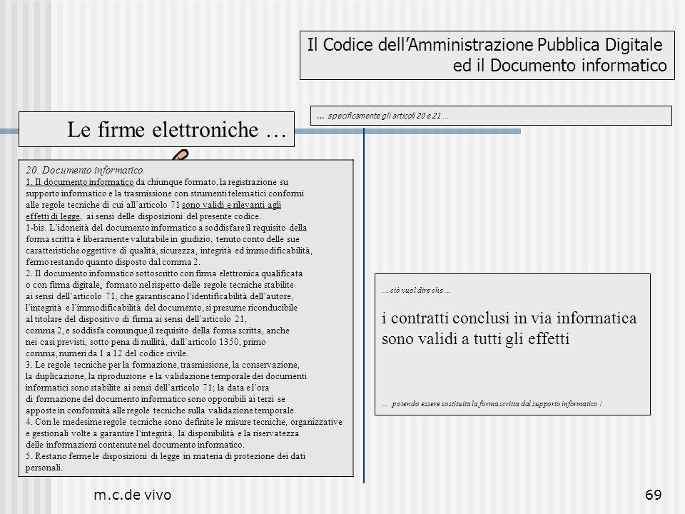 m.c.de vivo69 … specificamente gli articoli 20 e 21 … Il Codice dellAmministrazione Pubblica Digitale ed il Documento informatico Le firme elettronich
