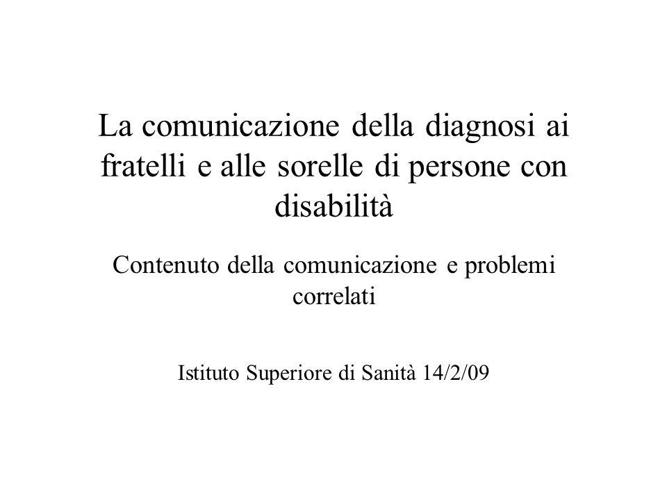 La comunicazione della diagnosi ai fratelli e alle sorelle di persone con disabilità Contenuto della comunicazione e problemi correlati Istituto Super
