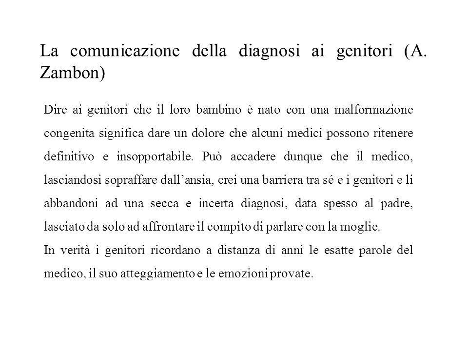 La comunicazione della diagnosi ai genitori (A. Zambon) Dire ai genitori che il loro bambino è nato con una malformazione congenita significa dare un