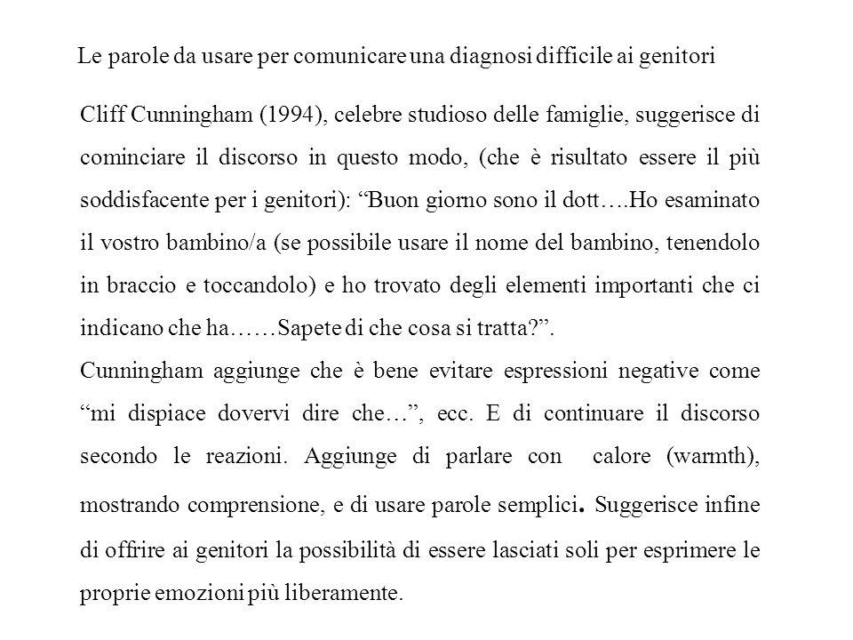 Le parole da usare per comunicare una diagnosi difficile ai genitori Cliff Cunningham (1994), celebre studioso delle famiglie, suggerisce di cominciar