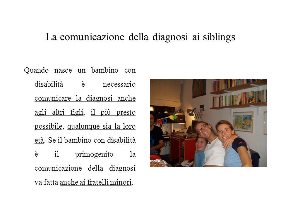 La comunicazione della diagnosi ai siblings Quando nasce un bambino con disabilità è necessario comunicare la diagnosi anche agli altri figli, il più