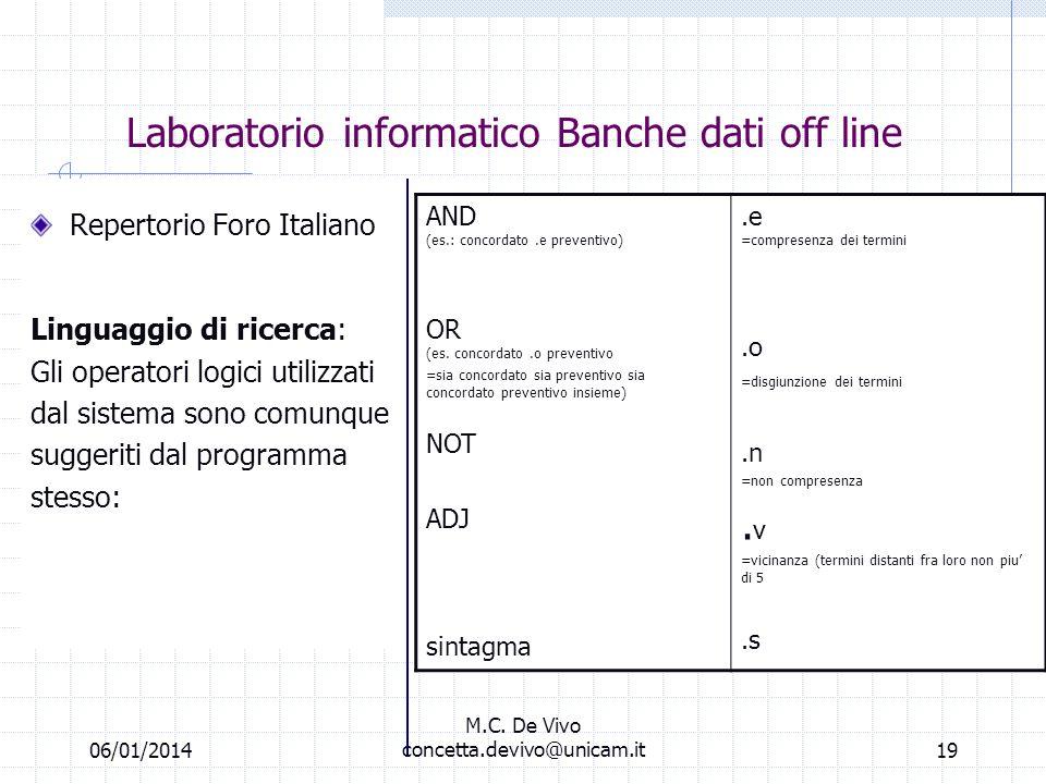 06/01/2014 M.C. De Vivo concetta.devivo@unicam.it18 Laboratorio informatico Banche dati off line Repertorio Foro Italiano MODALITA DI RICERCA: Full te