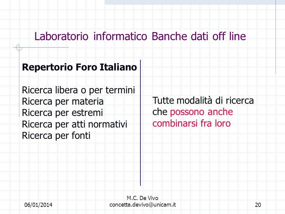 06/01/2014 M.C. De Vivo concetta.devivo@unicam.it19 Laboratorio informatico Banche dati off line Repertorio Foro Italiano Linguaggio di ricerca: Gli o