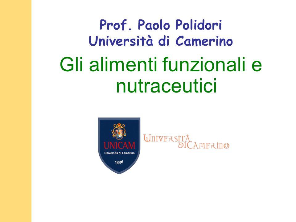 Prof. Paolo Polidori Università di Camerino Gli alimenti funzionali e nutraceutici