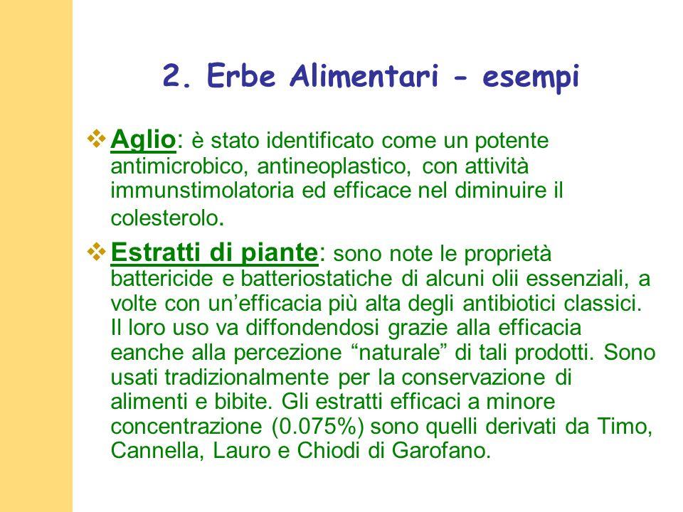 2. Erbe Alimentari - esempi Aglio: è stato identificato come un potente antimicrobico, antineoplastico, con attività immunstimolatoria ed efficace nel