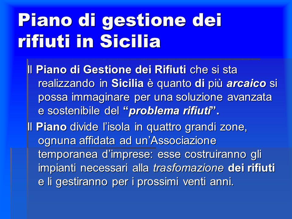 Piano di gestione dei rifiuti in Sicilia Il Piano di Gestione dei Rifiuti che si sta realizzando in Sicilia è quanto di più arcaico si possa immaginar