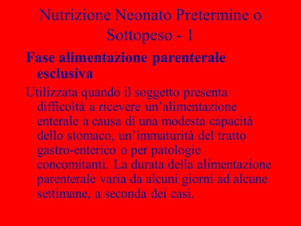 Nutrizione Neonato Pretermine o Sottopeso - 1 Fase alimentazione parenterale esclusiva Utilizzata quando il soggetto presenta difficoltà a ricevere un