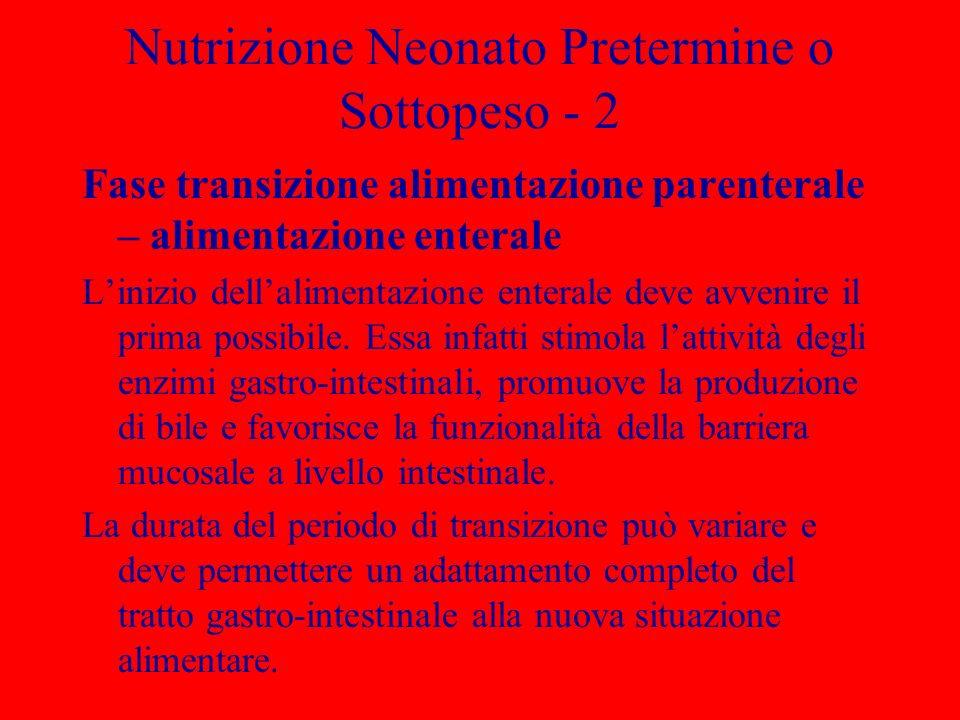 Nutrizione Neonato Pretermine o Sottopeso - 2 Fase transizione alimentazione parenterale – alimentazione enterale Linizio dellalimentazione enterale d