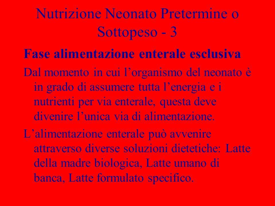 Nutrizione Neonato Pretermine o Sottopeso - 3 Fase alimentazione enterale esclusiva Dal momento in cui lorganismo del neonato è in grado di assumere t