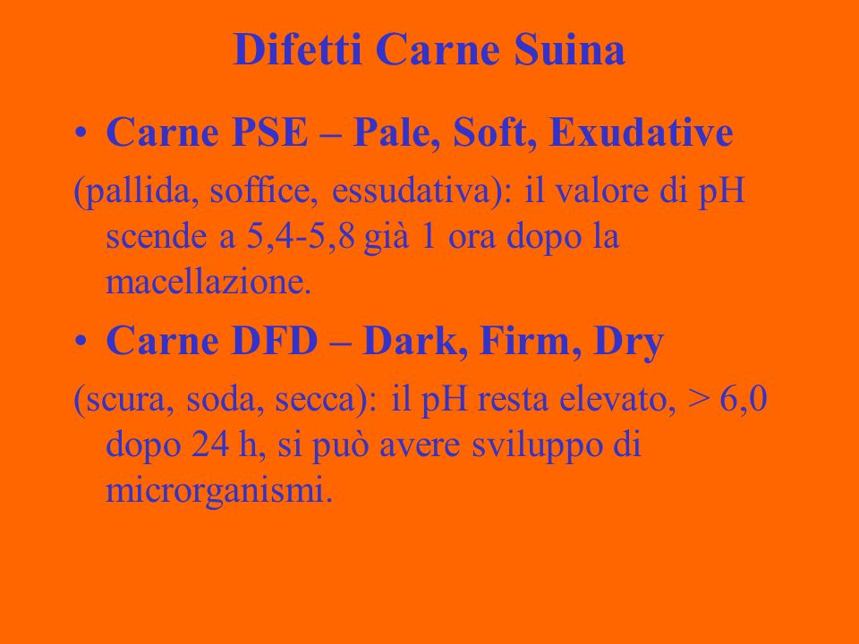 Difetti Carne Suina Carne PSE – Pale, Soft, Exudative (pallida, soffice, essudativa): il valore di pH scende a 5,4-5,8 già 1 ora dopo la macellazione.