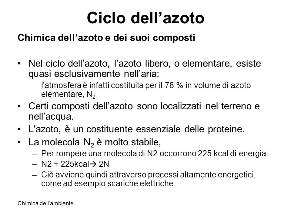 Chimica dell'ambiente Ciclo dellazoto Chimica dellazoto e dei suoi composti Nel ciclo dellazoto, lazoto libero, o elementare, esiste quasi esclusivame