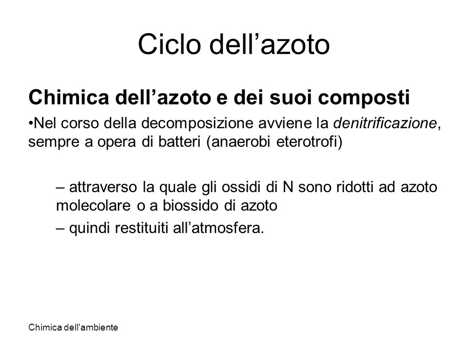 Chimica dell'ambiente Ciclo dellazoto Chimica dellazoto e dei suoi composti Nel corso della decomposizione avviene la denitrificazione, sempre a opera