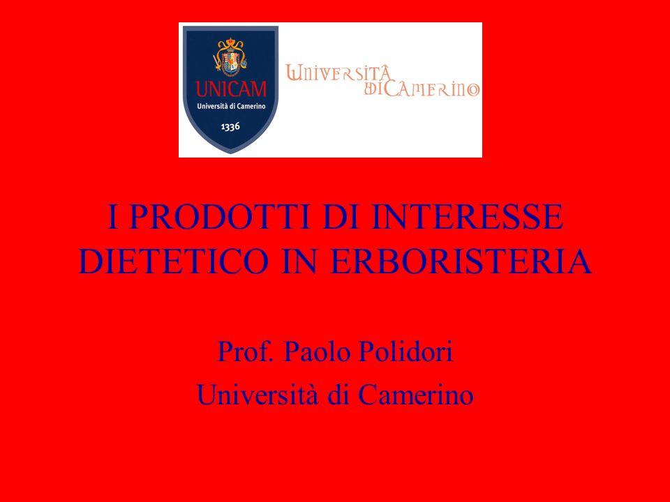I PRODOTTI DI INTERESSE DIETETICO IN ERBORISTERIA Prof. Paolo Polidori Università di Camerino