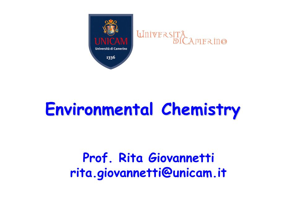 Prof. Rita Giovannetti rita.giovannetti@unicam.it Environmental Chemistry