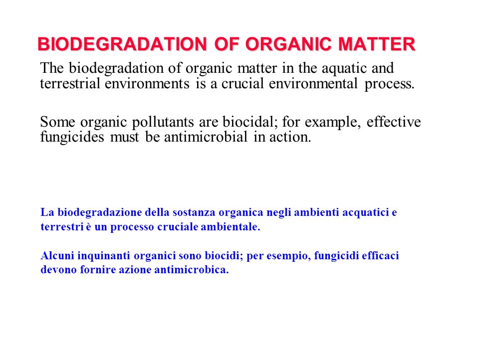 BIODEGRADATION OF ORGANIC MATTER The biodegradation of organic matter in the aquatic and terrestrial environments is a crucial environmental process.