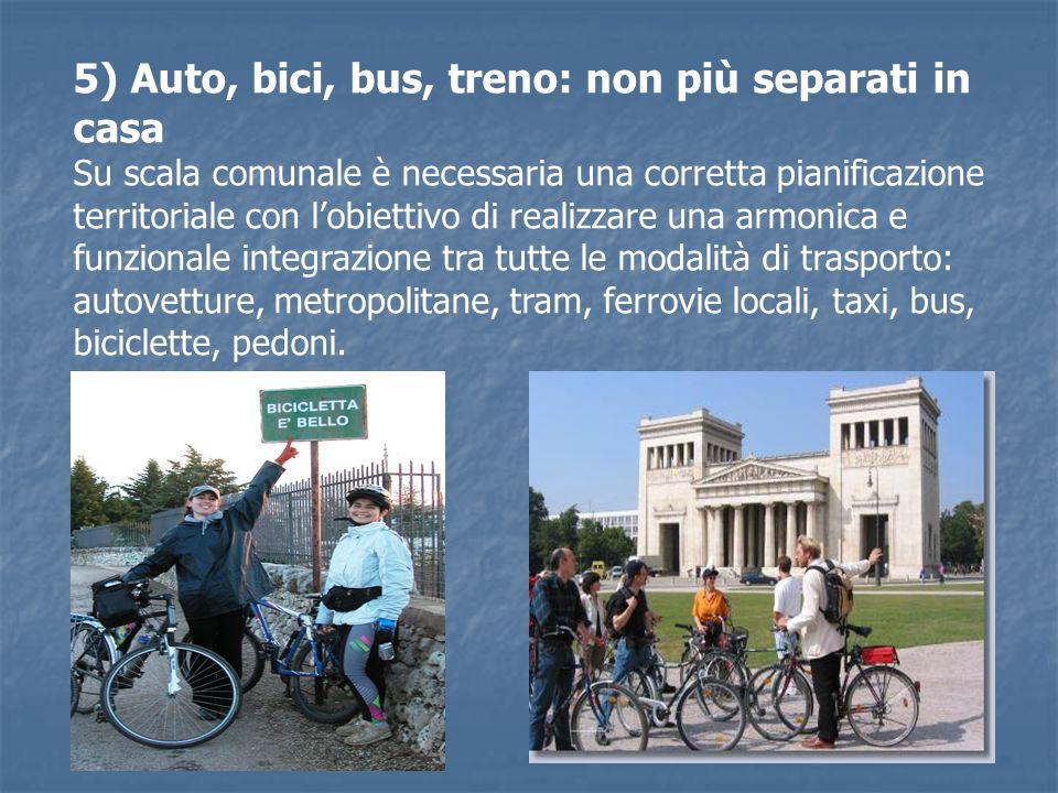 5) Auto, bici, bus, treno: non più separati in casa Su scala comunale è necessaria una corretta pianificazione territoriale con lobiettivo di realizza