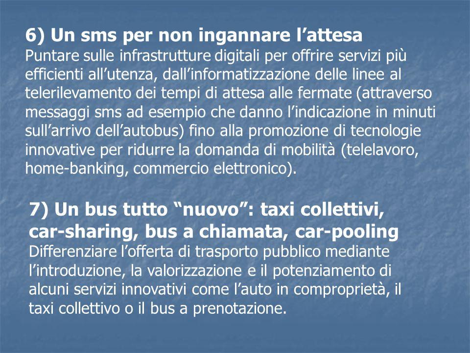 7) Un bus tutto nuovo: taxi collettivi, car-sharing, bus a chiamata, car-pooling Differenziare lofferta di trasporto pubblico mediante lintroduzione,