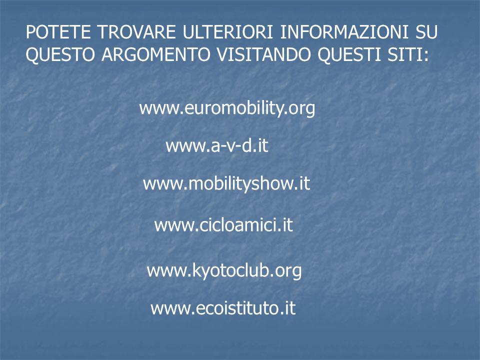 POTETE TROVARE ULTERIORI INFORMAZIONI SU QUESTO ARGOMENTO VISITANDO QUESTI SITI: www.euromobility.org www.a-v-d.it www.mobilityshow.it www.cicloamici.
