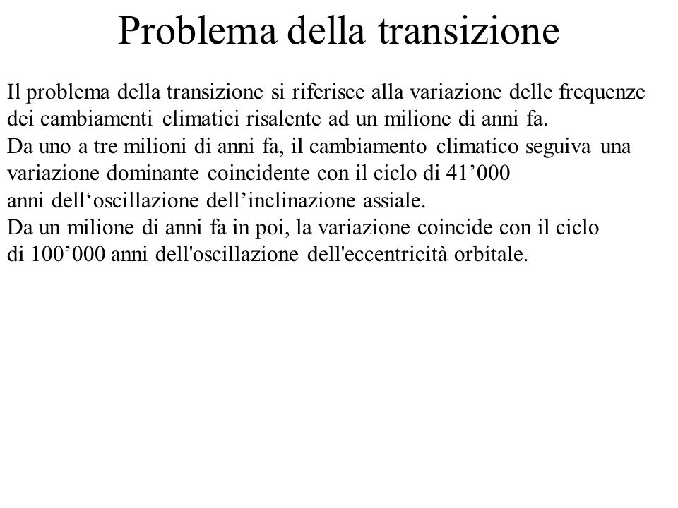 Problema della transizione Il problema della transizione si riferisce alla variazione delle frequenze dei cambiamenti climatici risalente ad un milion