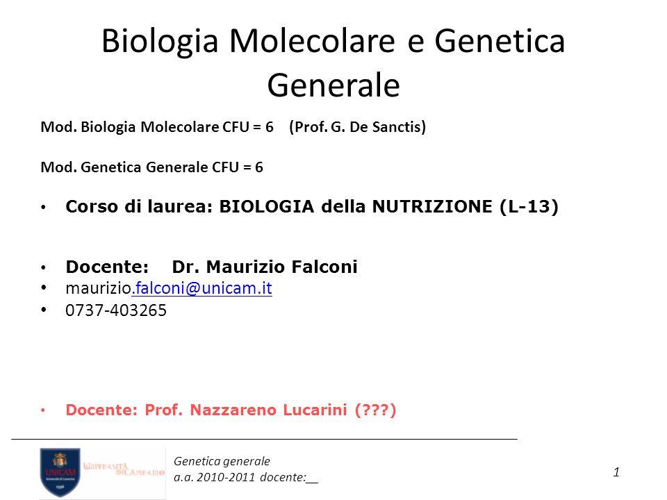 1 Genetica generale a.a. 2010-2011 docente:__ Biologia Molecolare e Genetica Generale Mod. Biologia Molecolare CFU = 6 (Prof. G. De Sanctis) Mod. Gene